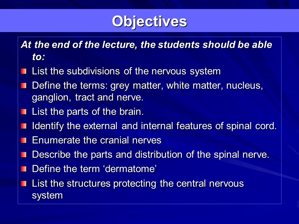 2 Objectives At the end of the lecture, the students should be able to:  List the subdivisions of the nervous system Define the terms: grey matter,  ...