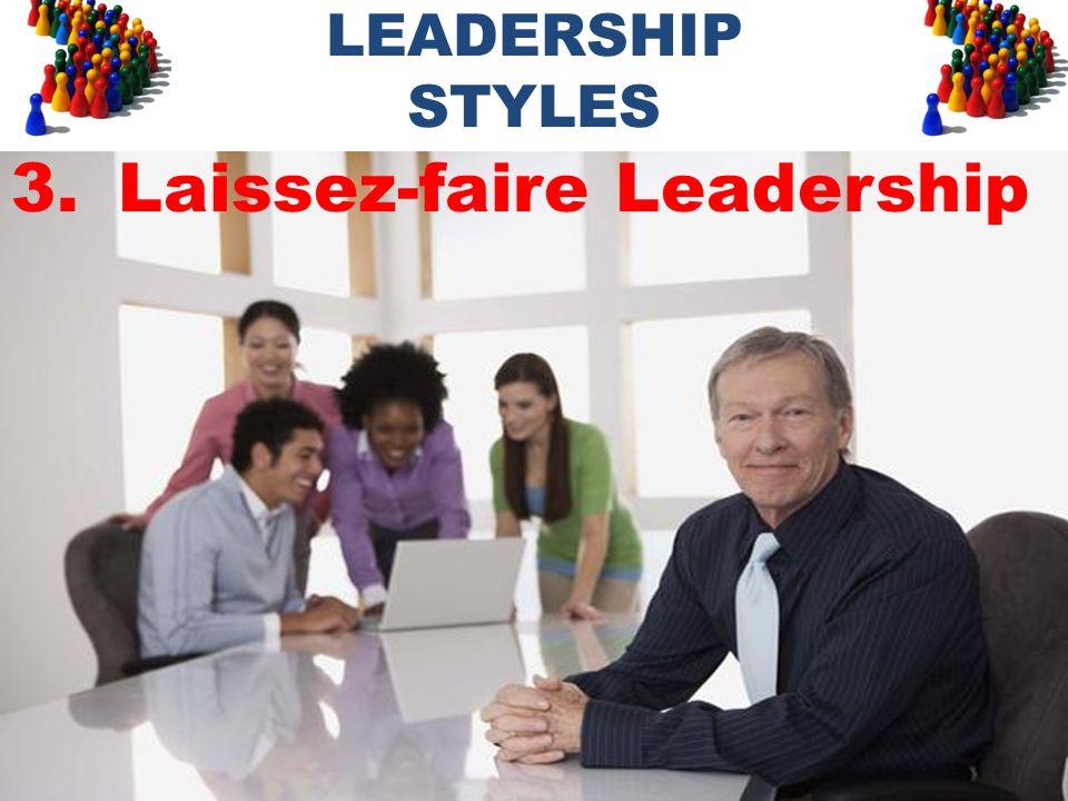 LEADERSHIP STYLES 3.Laissez-faire Leadership