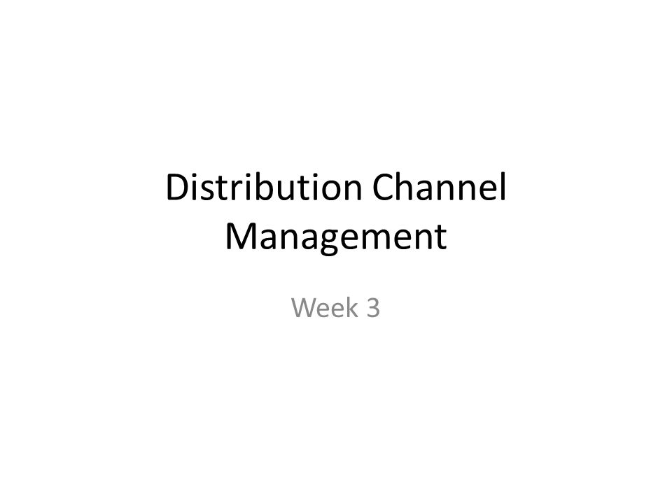 Distribution Channel Management Week 3. Break down in groups and ...