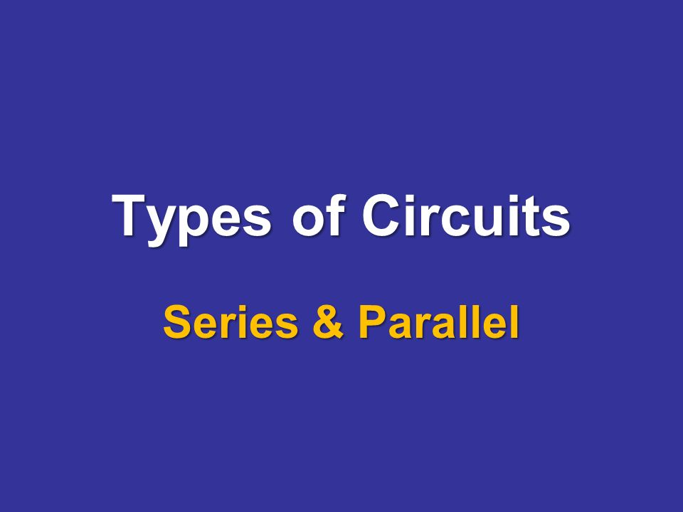 Types of Circuits Series & Parallel