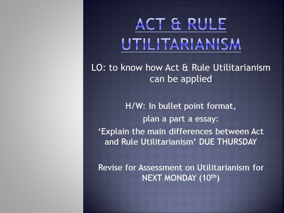 lo to know how act rule utilitarianism can be applied h w in 1 lo