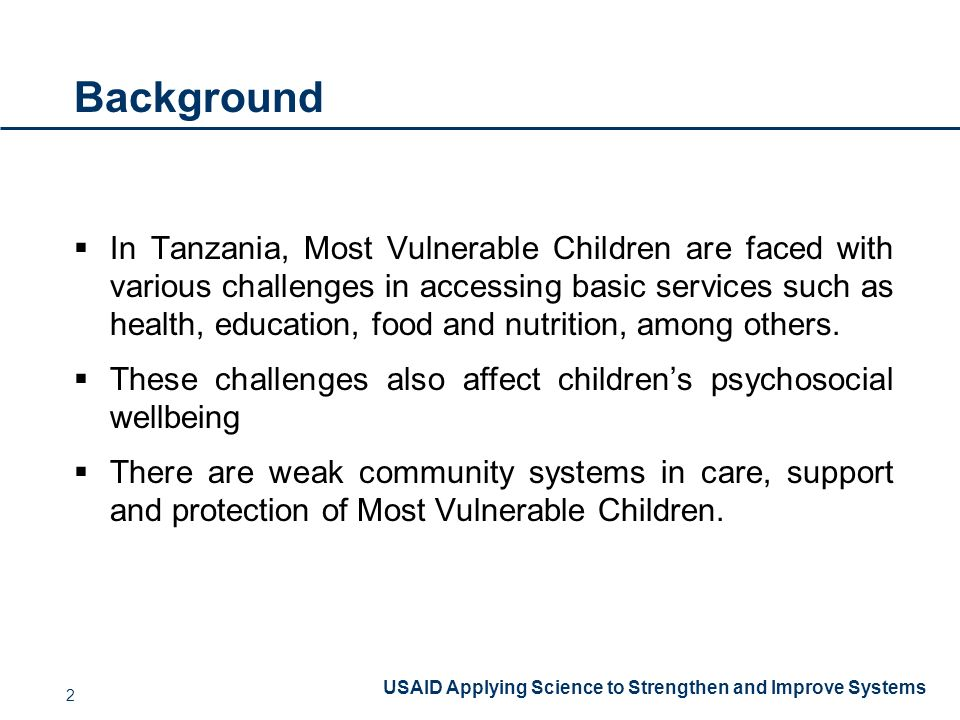 USAID Applying Science to Strengthen and Improve Systems Background  In Tanzania, Most Vulnerable Children are faced with various challenges in accessing basic services such as health, education, food and nutrition, among others.