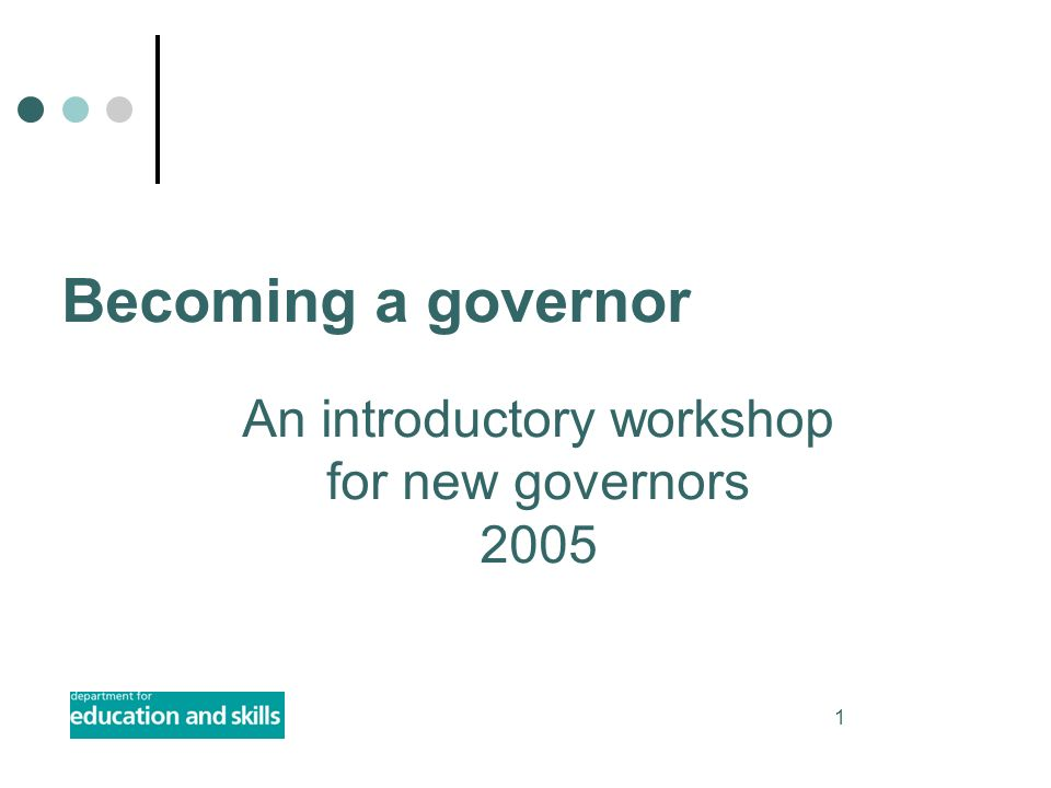 1 An introductory workshop for new governors 2005 Becoming a governor