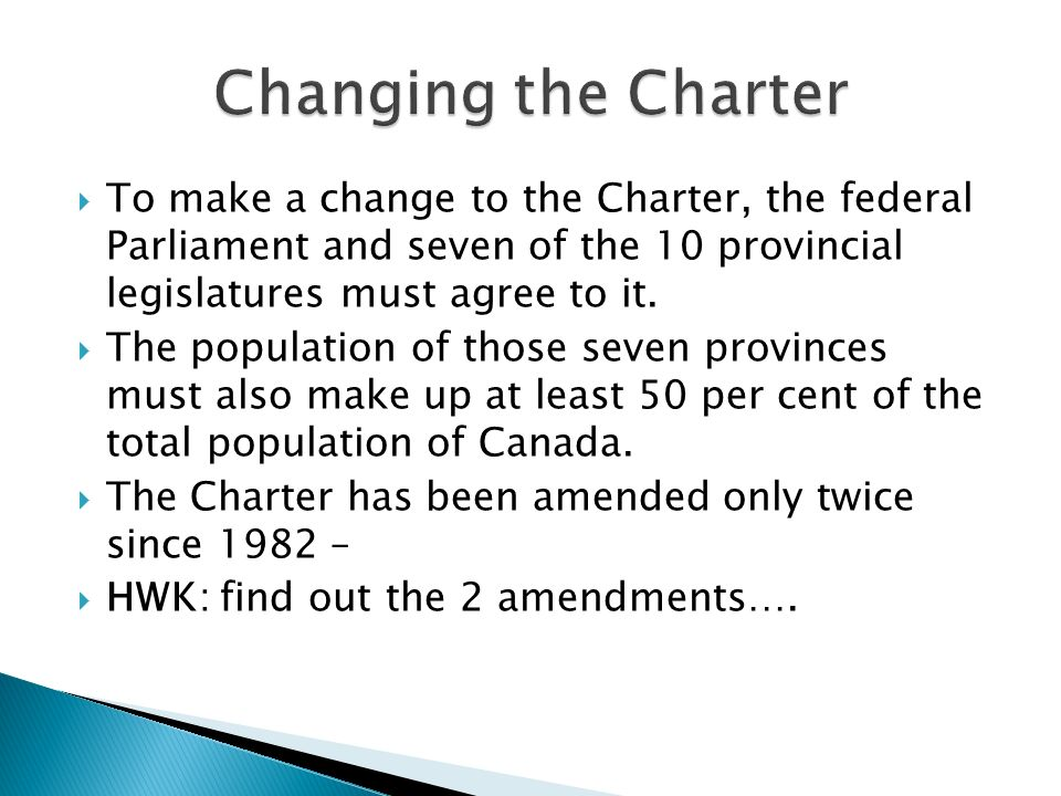  To make a change to the Charter, the federal Parliament and seven of the 10 provincial legislatures must agree to it.