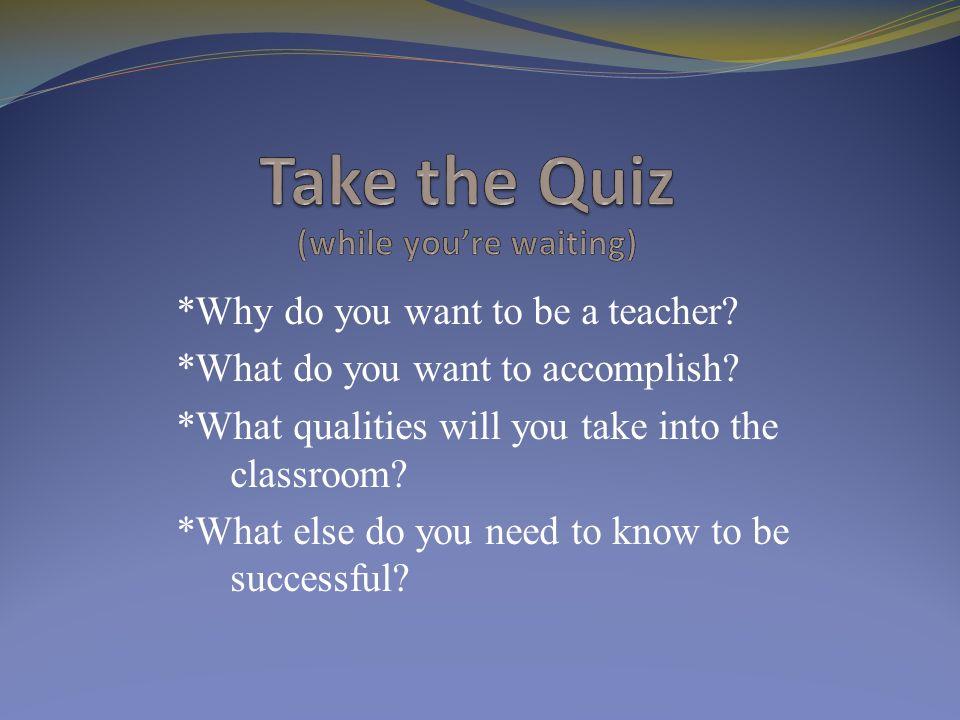 why do you wanna be a teacher