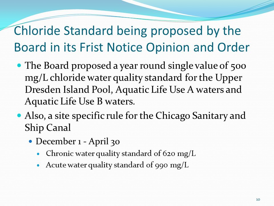 Chloride Standard being proposed by the Board in its Frist Notice Opinion and Order The Board proposed a year round single value of 500 mg/L chloride water quality standard for the Upper Dresden Island Pool, Aquatic Life Use A waters and Aquatic Life Use B waters.