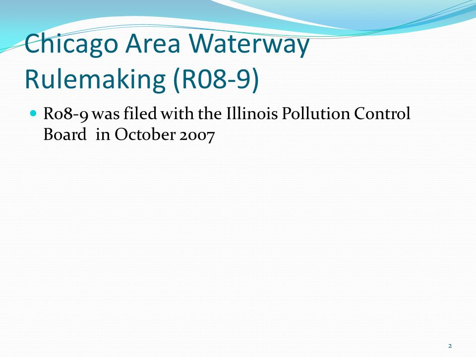Chicago Area Waterway Rulemaking (R08-9) R08-9 was filed with the Illinois Pollution Control Board in October 2007 2