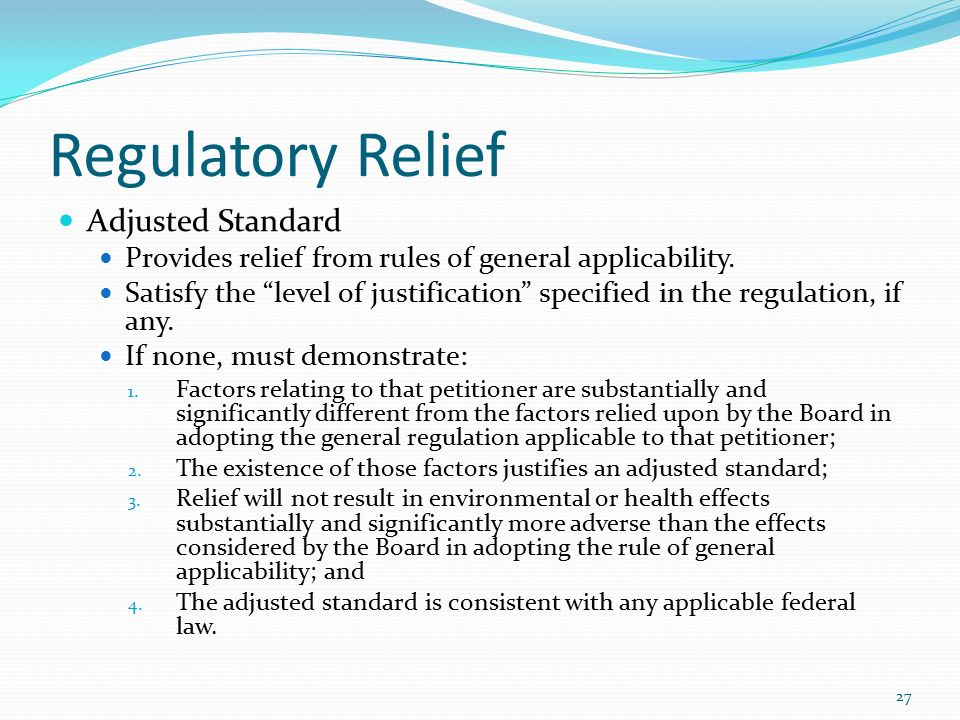 Regulatory Relief Adjusted Standard Provides relief from rules of general applicability.