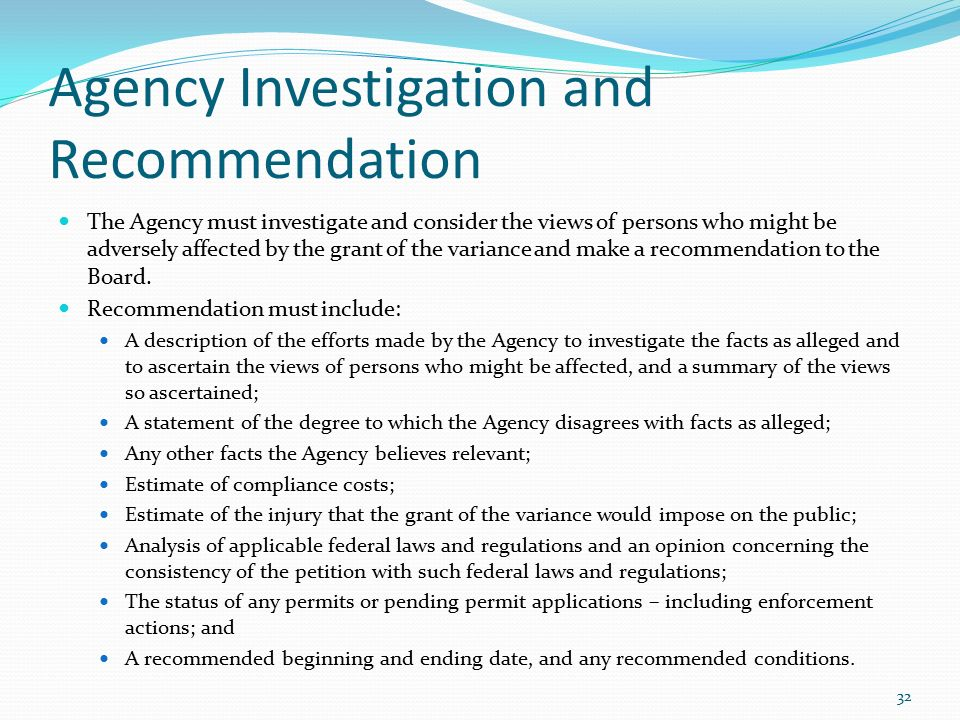 Agency Investigation and Recommendation The Agency must investigate and consider the views of persons who might be adversely affected by the grant of the variance and make a recommendation to the Board.