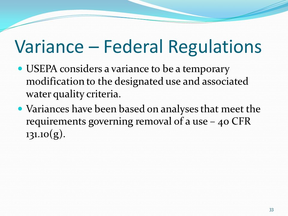 Variance – Federal Regulations USEPA considers a variance to be a temporary modification to the designated use and associated water quality criteria.