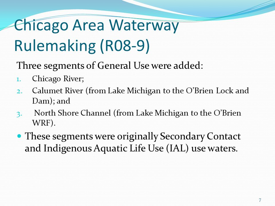 Chicago Area Waterway Rulemaking (R08-9) Three segments of General Use were added: 1.