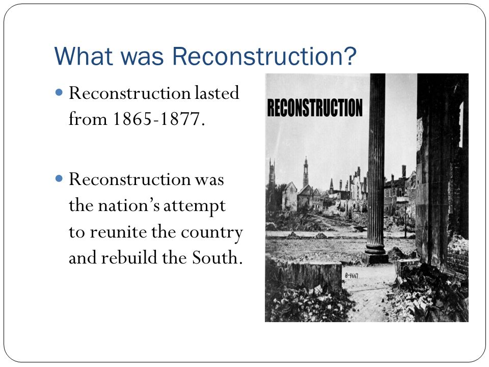 Reconstruction. What was Reconstruction? Reconstruction lasted ...