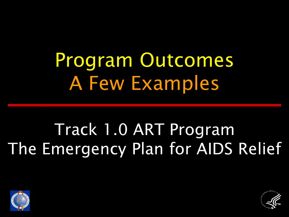 Track 1.0 ART Program The Emergency Plan for AIDS Relief Program Outcomes A Few Examples