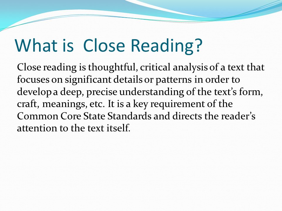 What Is Close Reading Close Reading Is Thoughtful Critical