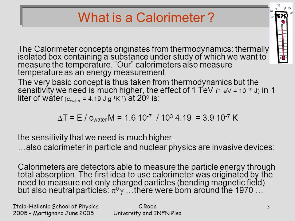 Italo-Hellenic School of Physics 2005 – Martignano June 2005 C.Roda University and INFN Pisa 3 What is a Calorimeter .
