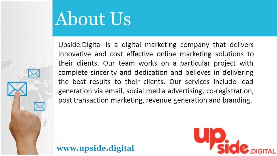 About Us Upside.Digital is a digital marketing company that delivers innovative and cost effective online marketing solutions to their clients.