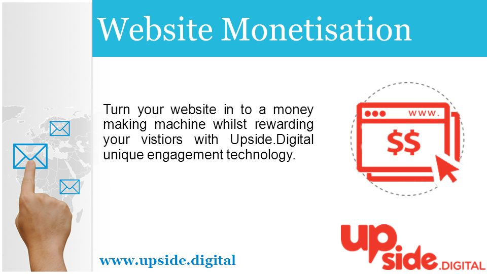 Website Monetisation Turn your website in to a money making machine whilst rewarding your vistiors with Upside.Digital unique engagement technology.