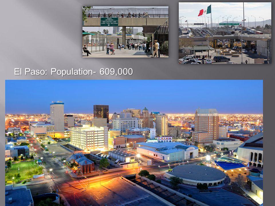 El Paso: Population- 609,000
