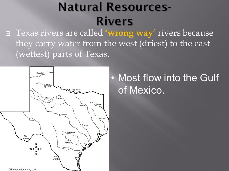  Texas rivers are called 'wrong way ' rivers because they carry water from the west (driest) to the east (wettest) parts of Texas.