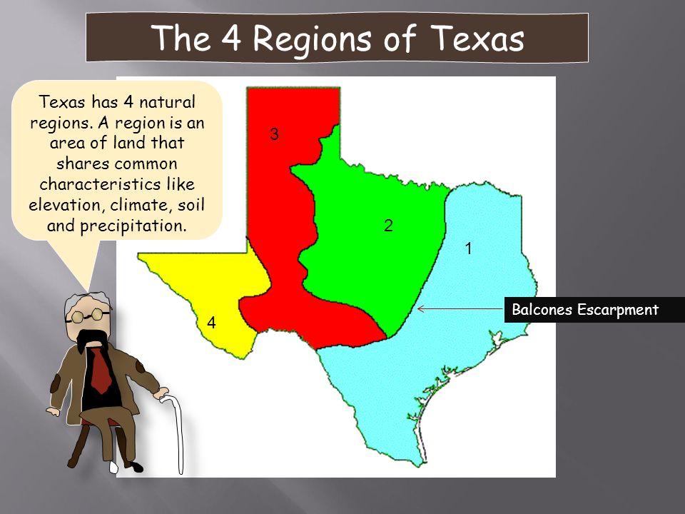 The 4 Regions of Texas Balcones Escarpment 1 2 3 4 Texas has 4 natural regions.
