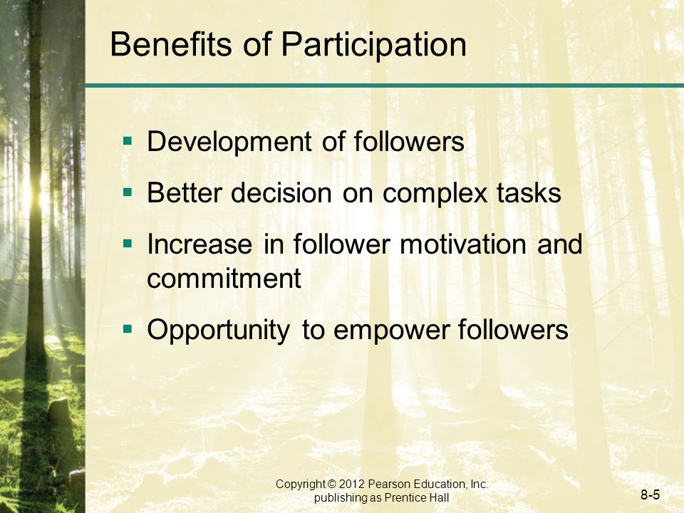 Copyright © 2012 Pearson Education, Inc. publishing as Prentice Hall 8-5 Benefits of Participation  Development of followers  Better decision on com