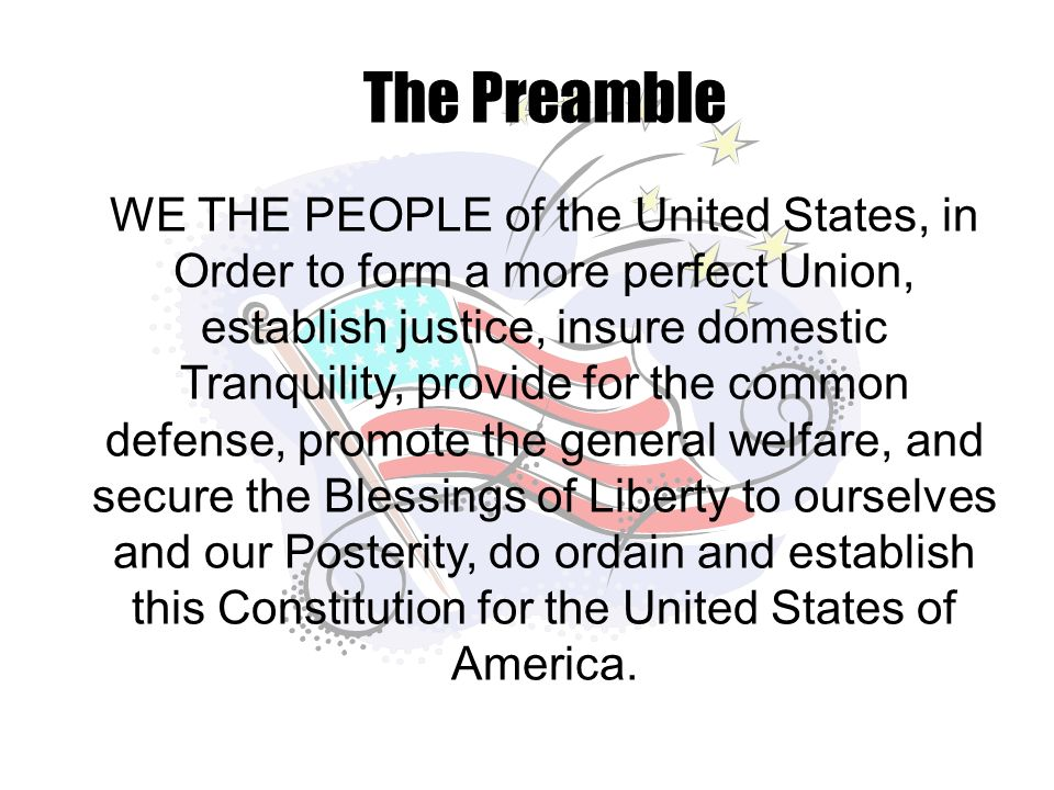 The Preamble WE THE PEOPLE of the United States, in Order to form ...