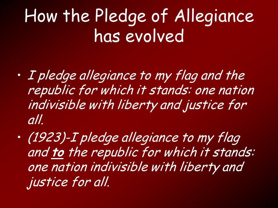 How the Pledge of Allegiance has evolved I pledge allegiance to my flag and the republic for which it stands: one nation indivisible with liberty and justice for all.