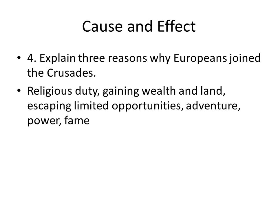 Cause and Effect 4. Explain three reasons why Europeans joined the Crusades.