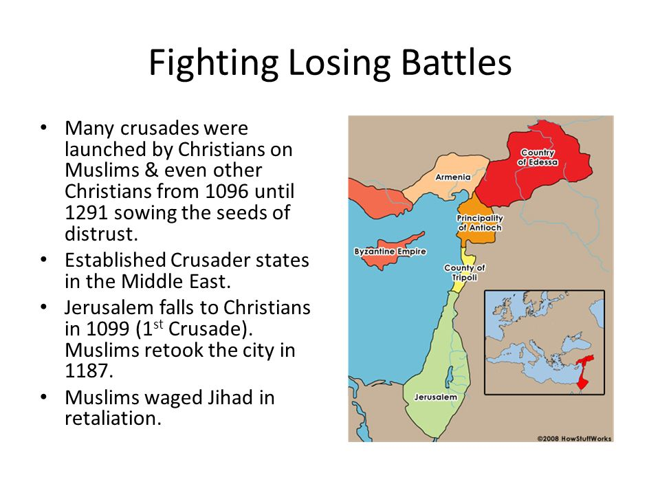 Fighting Losing Battles Many crusades were launched by Christians on Muslims & even other Christians from 1096 until 1291 sowing the seeds of distrust.
