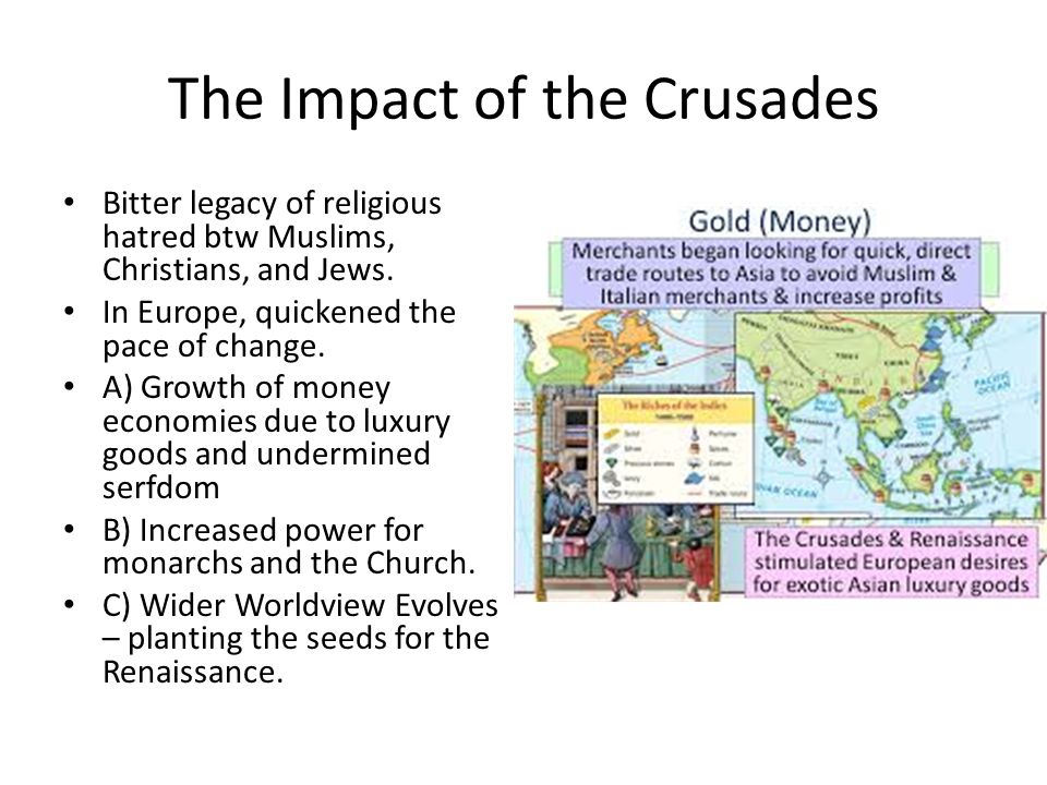 The Impact of the Crusades Bitter legacy of religious hatred btw Muslims, Christians, and Jews.
