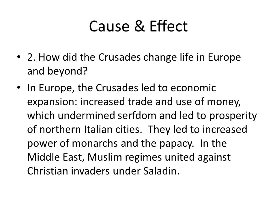 Cause & Effect 2. How did the Crusades change life in Europe and beyond.