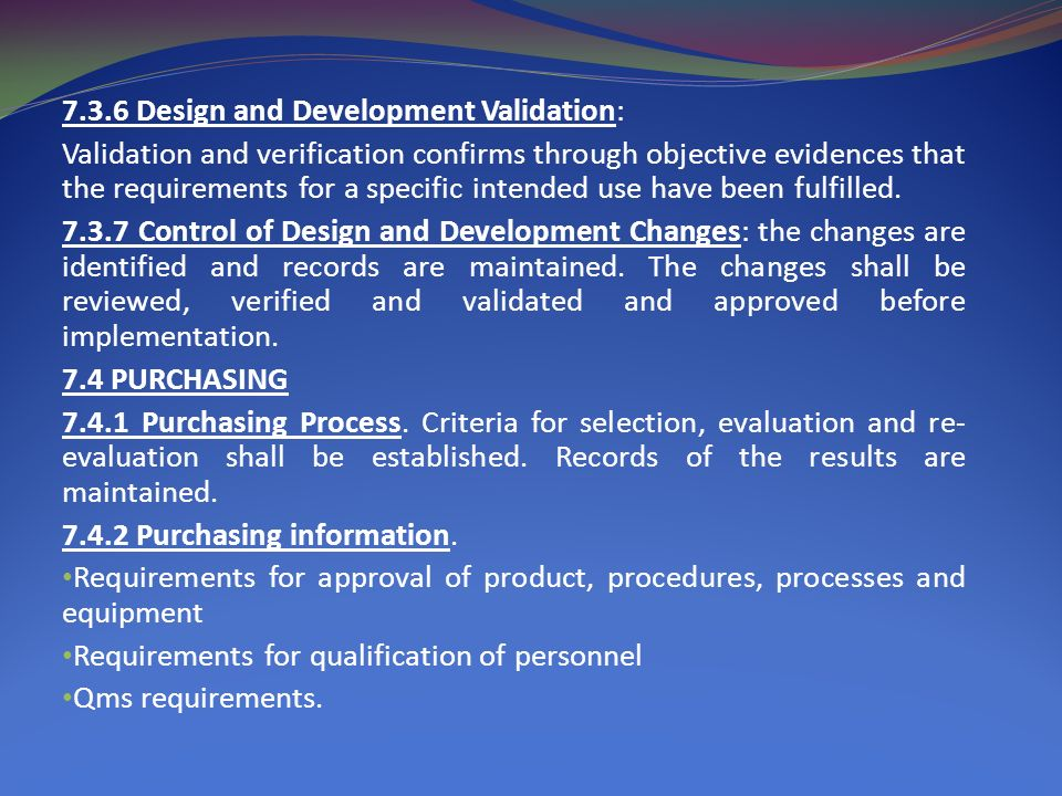 7.3.6 Design and Development Validation: Validation and verification confirms through objective evidences that the requirements for a specific intended use have been fulfilled.