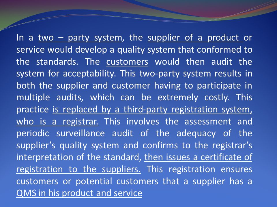 In a two – party system, the supplier of a product or service would develop a quality system that conformed to the standards.