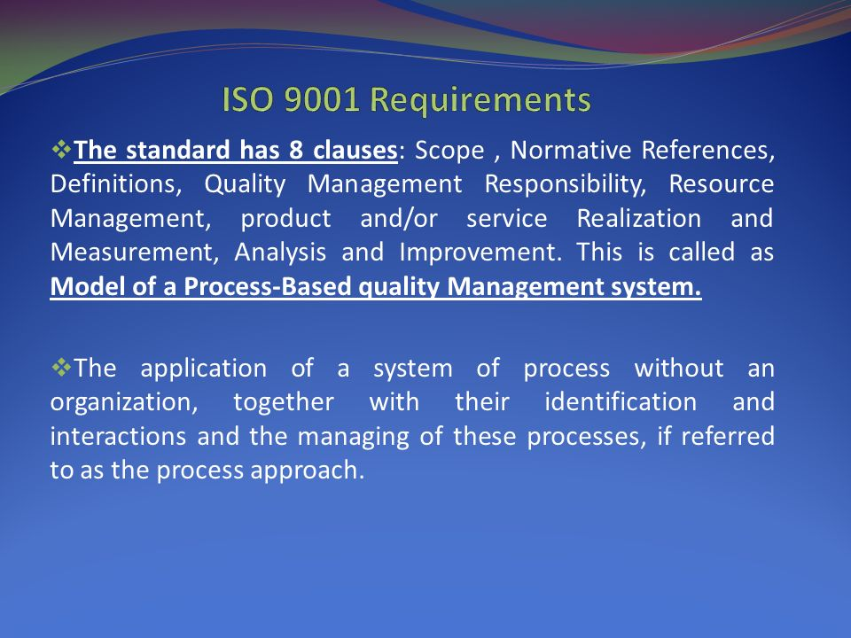  The standard has 8 clauses: Scope, Normative References, Definitions, Quality Management Responsibility, Resource Management, product and/or service Realization and Measurement, Analysis and Improvement.