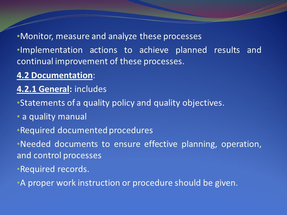 Monitor, measure and analyze these processes Implementation actions to achieve planned results and continual improvement of these processes.