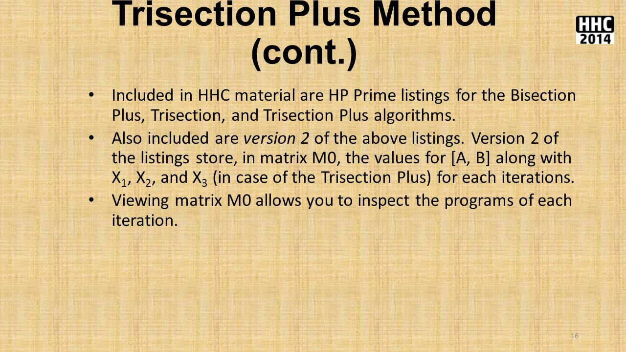 Trisection Plus Method (cont.) Included in HHC material are HP Prime listings for the Bisection Plus, Trisection, and Trisection Plus algorithms.