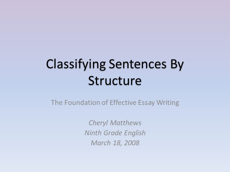 classifying sentences by structure the foundation of effective  2 classifying sentences by structure the foundation of effective essay