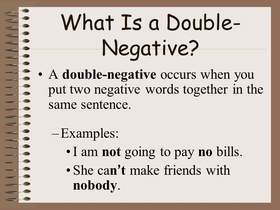 Double- Negatives I\'ve not never used a double-negative before ...