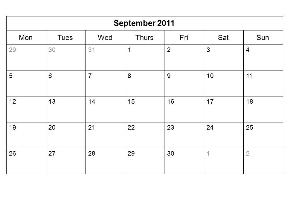 SunSatFriThursWedTuesMon September 2011 213029282726 25242322212019 18171615141312 111098765 4321313029