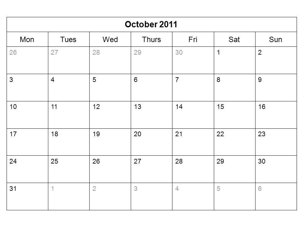 SunSatFriThursWedTuesMon October 2011 65432131 30292827262524 23222120191817 16151413121110 9876543 213029282726