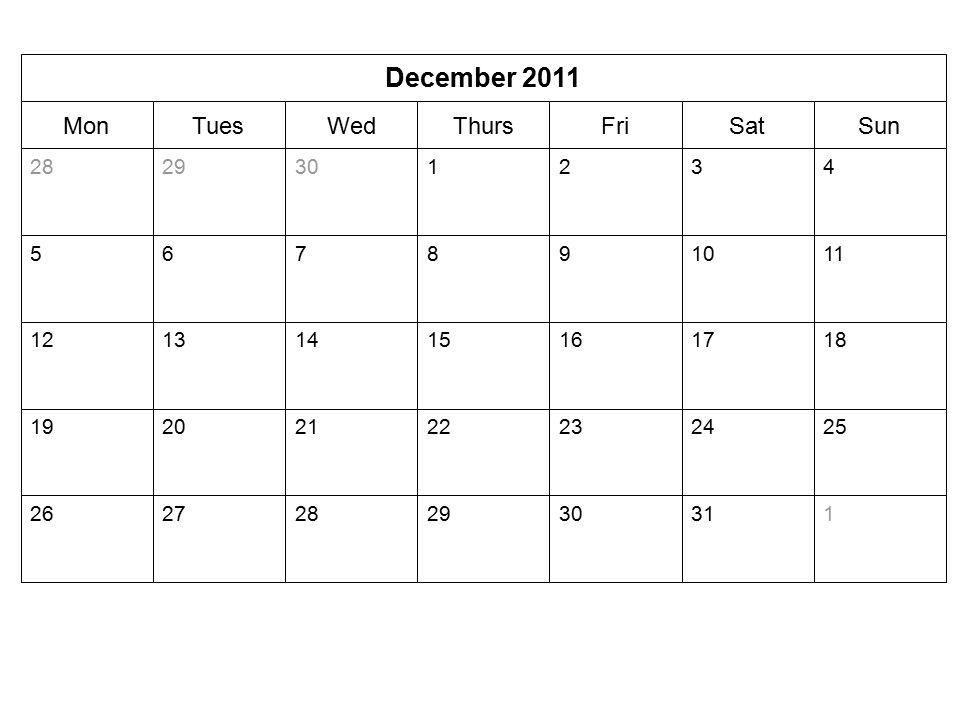SunSatFriThursWedTuesMon December 2011 1313029282726 25242322212019 18171615141312 111098765 4321302928