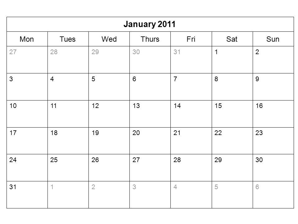 SunSatFriThursWedTuesMon January 2011 65432131 30292827262524 23222120191817 16151413121110 9876543 213130292827