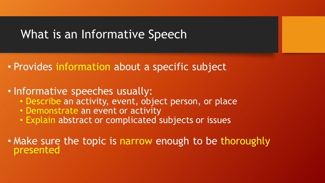 informative speech Introducing when to give an informative speech the main purpose behind an informative speech is to deliver the information or message clearly to the audience.