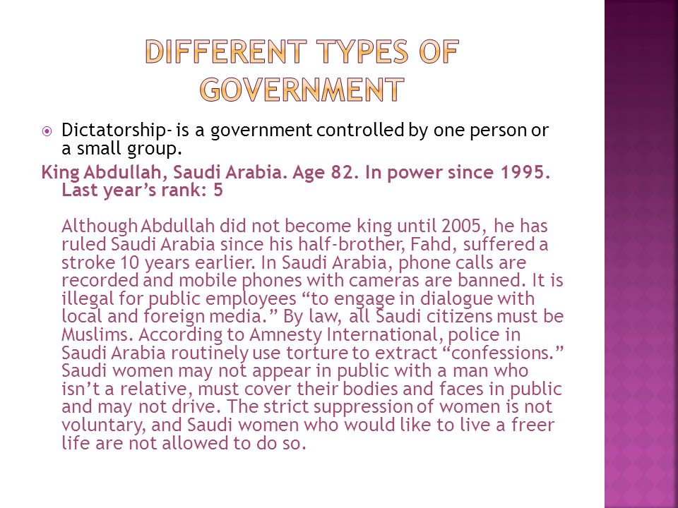  Dictatorship- is a government controlled by one person or a small group. King Abdullah, Saudi Arabia. Age 82. In power since 1995. Last year's rank: