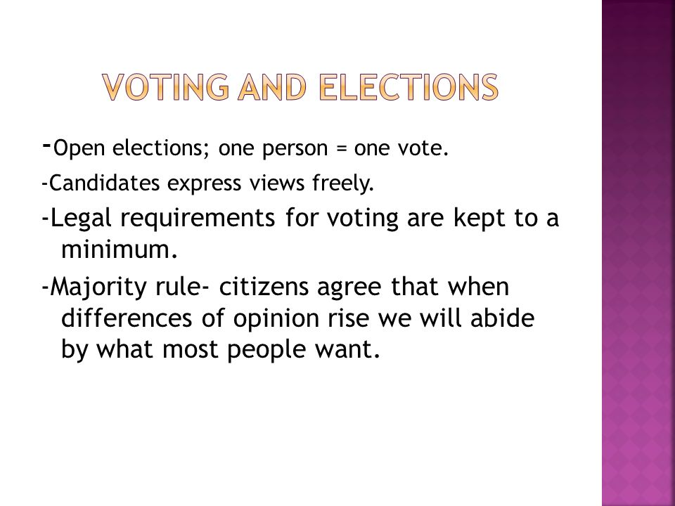 - Open elections; one person = one vote. -Candidates express views freely. -Legal requirements for voting are kept to a minimum. -Majority rule- citiz