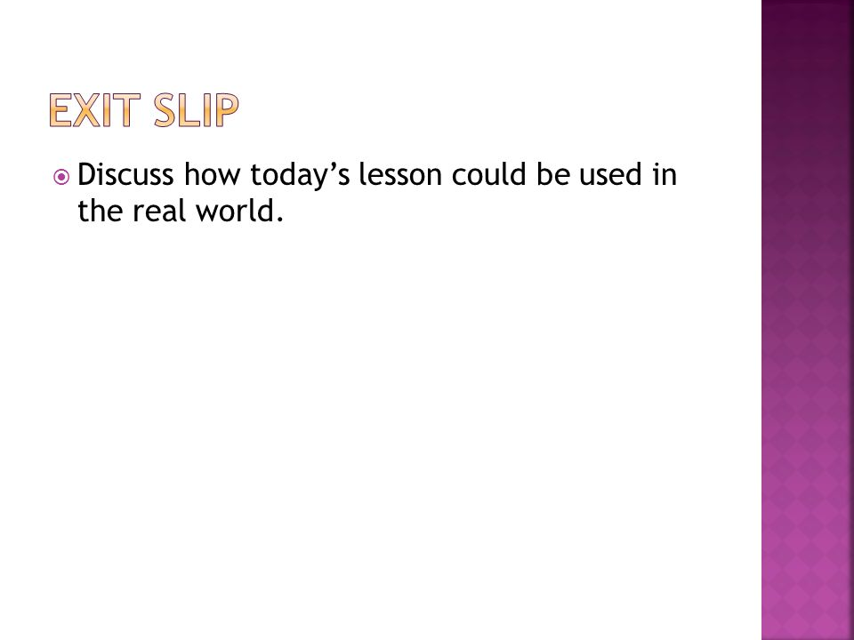  Discuss how today's lesson could be used in the real world.