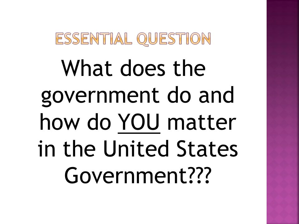 What does the government do and how do YOU matter in the United States Government???