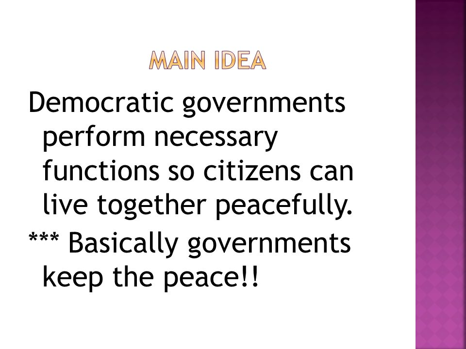 Democratic governments perform necessary functions so citizens can live together peacefully.