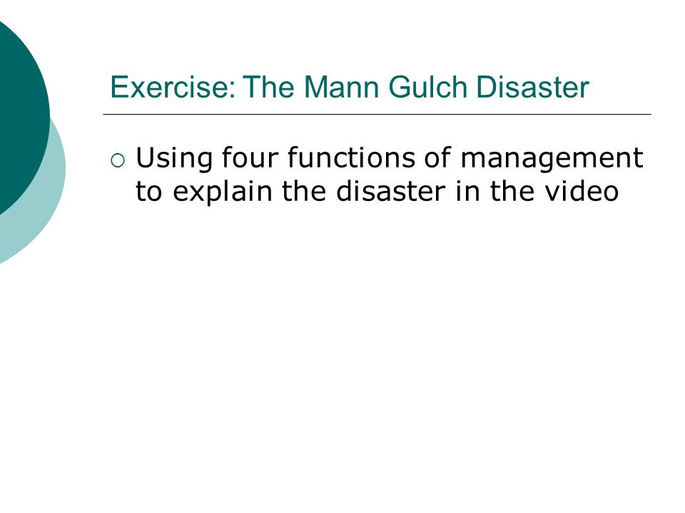 Exercise: The Mann Gulch Disaster  Using four functions of management to explain the disaster in the video