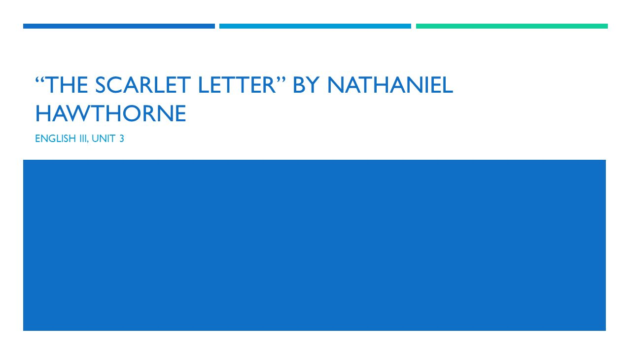 the scarlet letter by nathaniel hawthorne english iii unit ppt 1 the